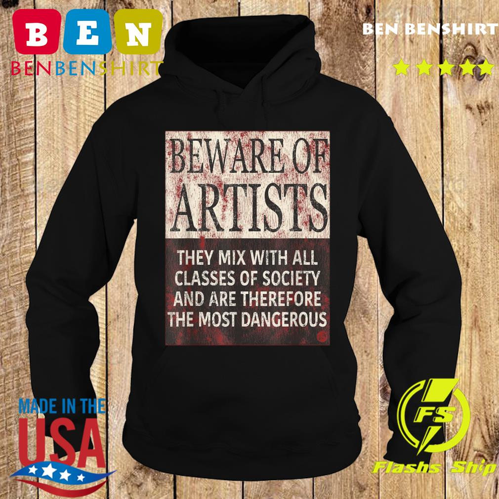 Beware Of Artists Artist Statement Shirt Hoodie