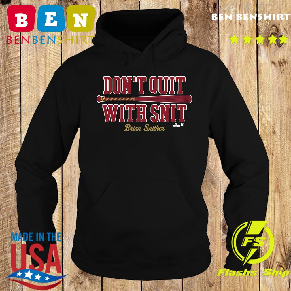 Brian Snitker Don't Quit With Snit Shirt Hoodie