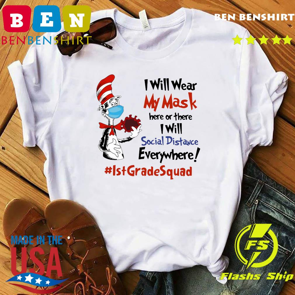 Dr Seuss I Will Wear My Mask Here Or There I Will Social Distancing Everywhere #IstGradeSquad Shirt
