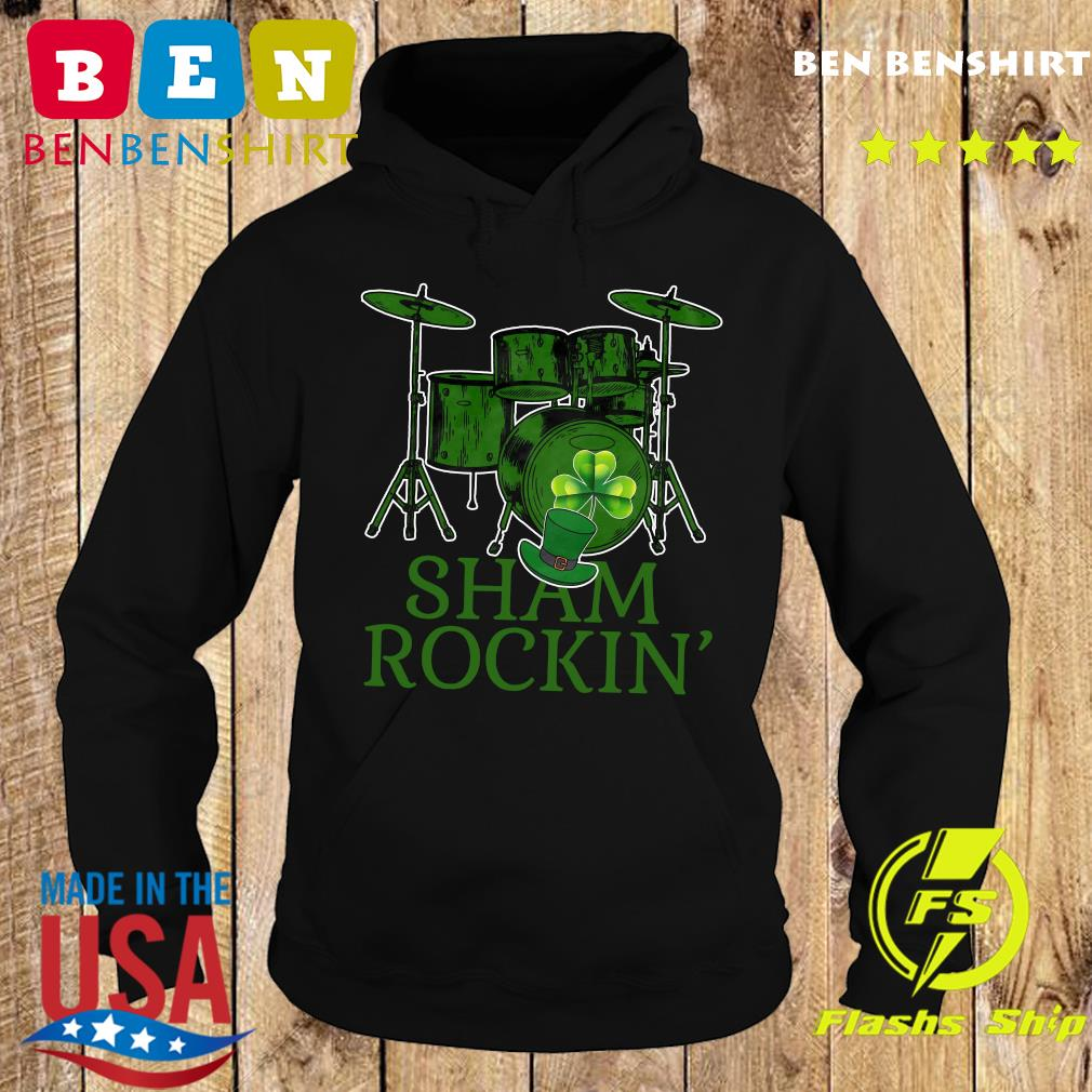 Drums Sham Rockin Happy St Patrick's Day Shirt Hoodie