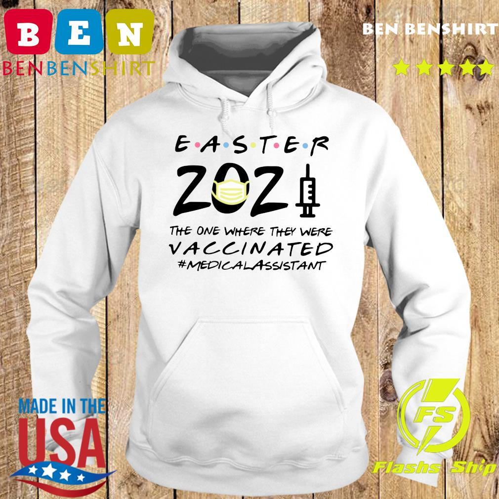 Easter 2021 Mask The One There They Were Vaccinated #Medicalassistant Shirt Hoodie