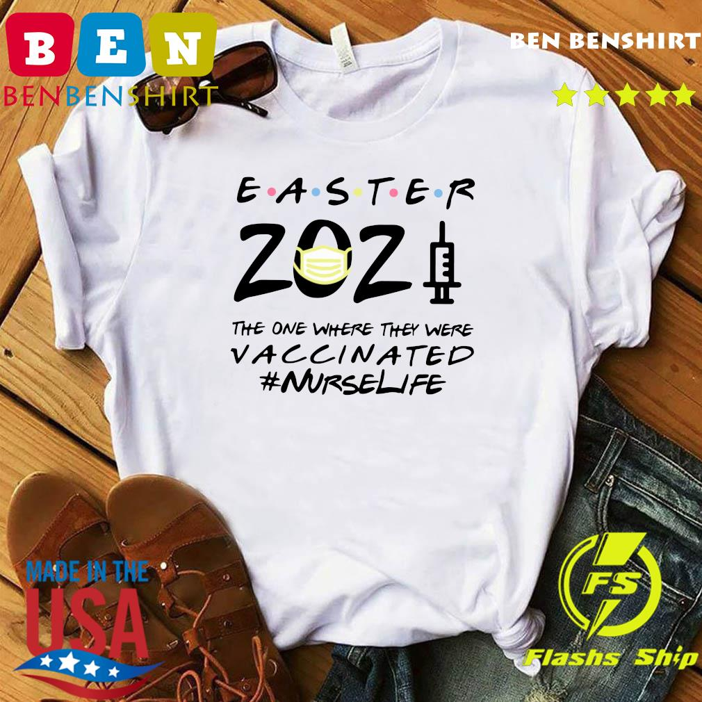 Easter 2021 Mask The One There They Were Vaccinated #nurselife Shirt