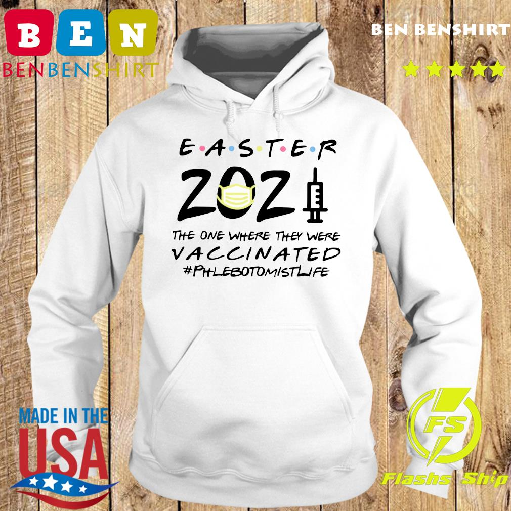 Easter 2021 Mask The One There They Were Vaccinated #Phlebotomistlife Shirt Hoodie