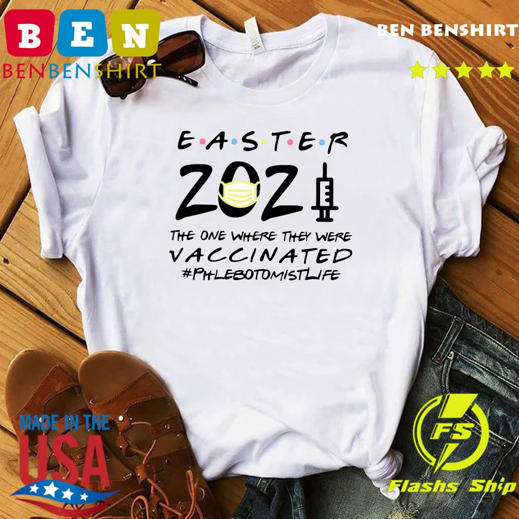 Easter 2021 Mask The One There They Were Vaccinated #Phlebotomistlife Shirt