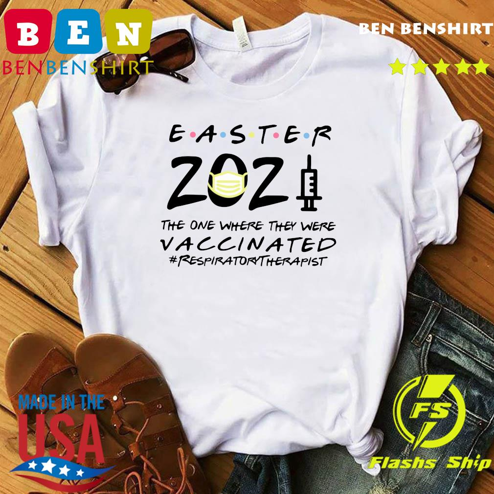 Easter 2021 Mask The One There They Were Vaccinated #Respiratorytherapist Shirt
