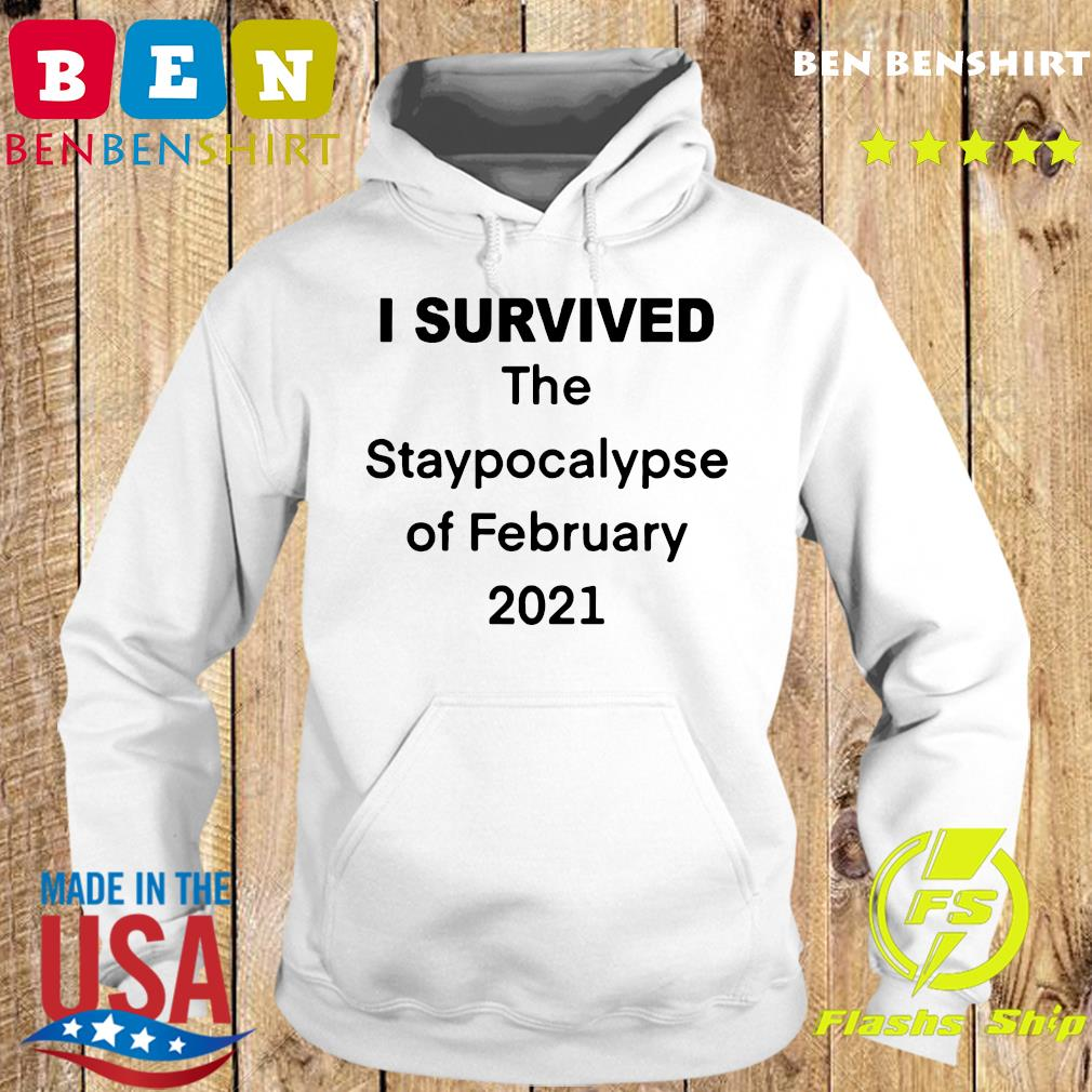 I Survived The Staypocalypse of February 2021 Shirt Hoodie