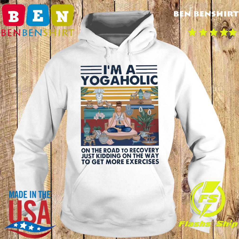 Official I'm A Yogaholic On The Road To Recovery Just Kidding On The Way Vintage Shirt Hoodie