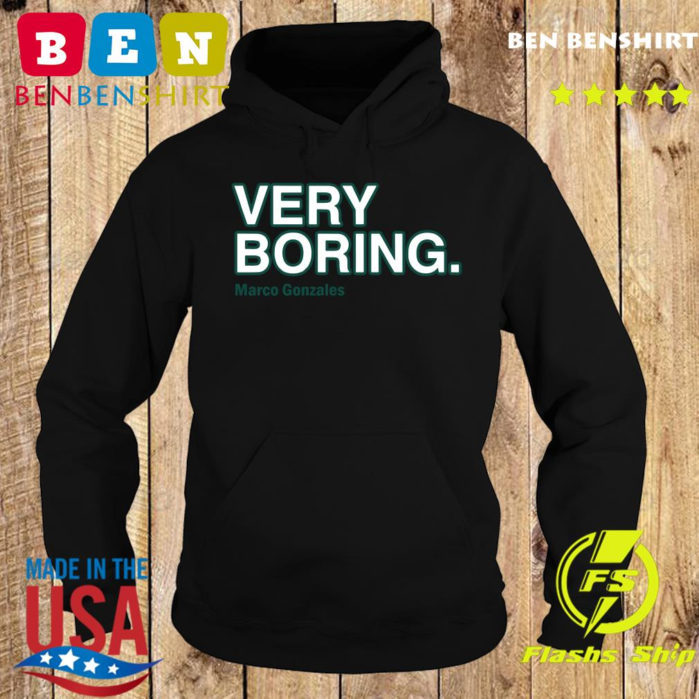 Official Marco Gonzales Very Boring Shirt Hoodie