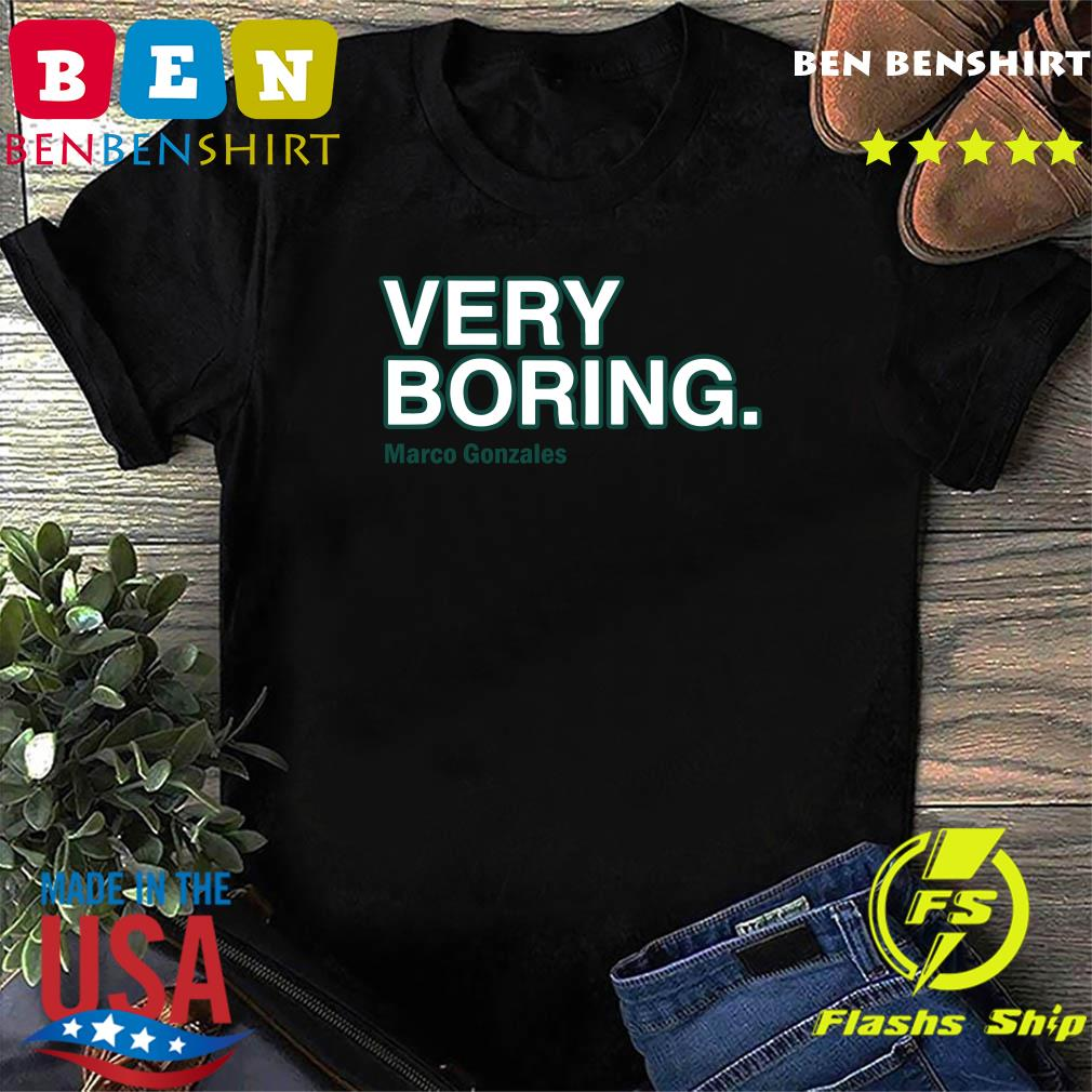 Official Marco Gonzales Very Boring Shirt