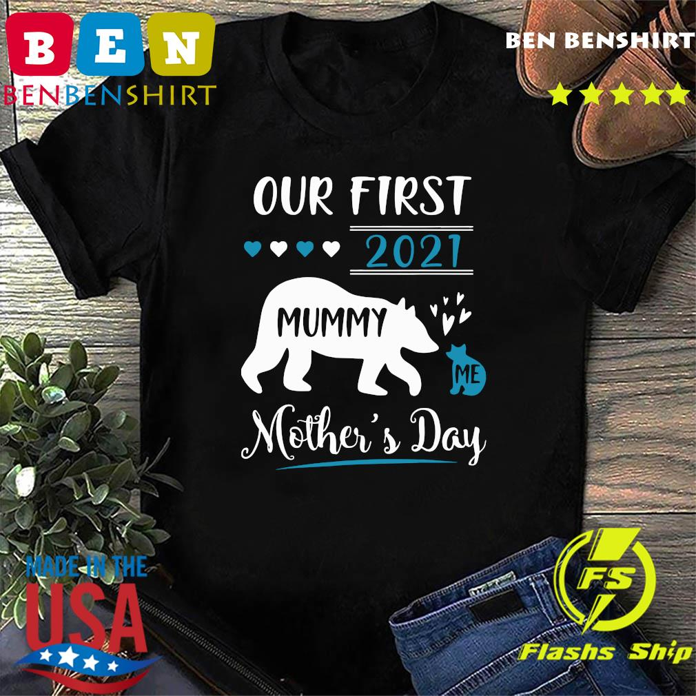 Bears Mummy And Me Our First Mother's Day 2021 Happy Mother's Day Shirt