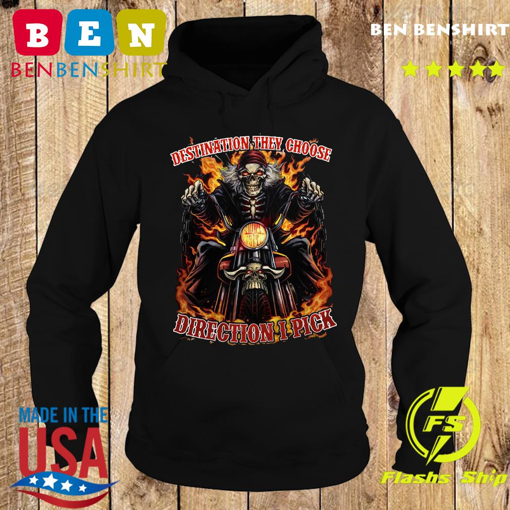 Skeleton Rider Destination They Choose Direction I Pick Shirt Hoodie