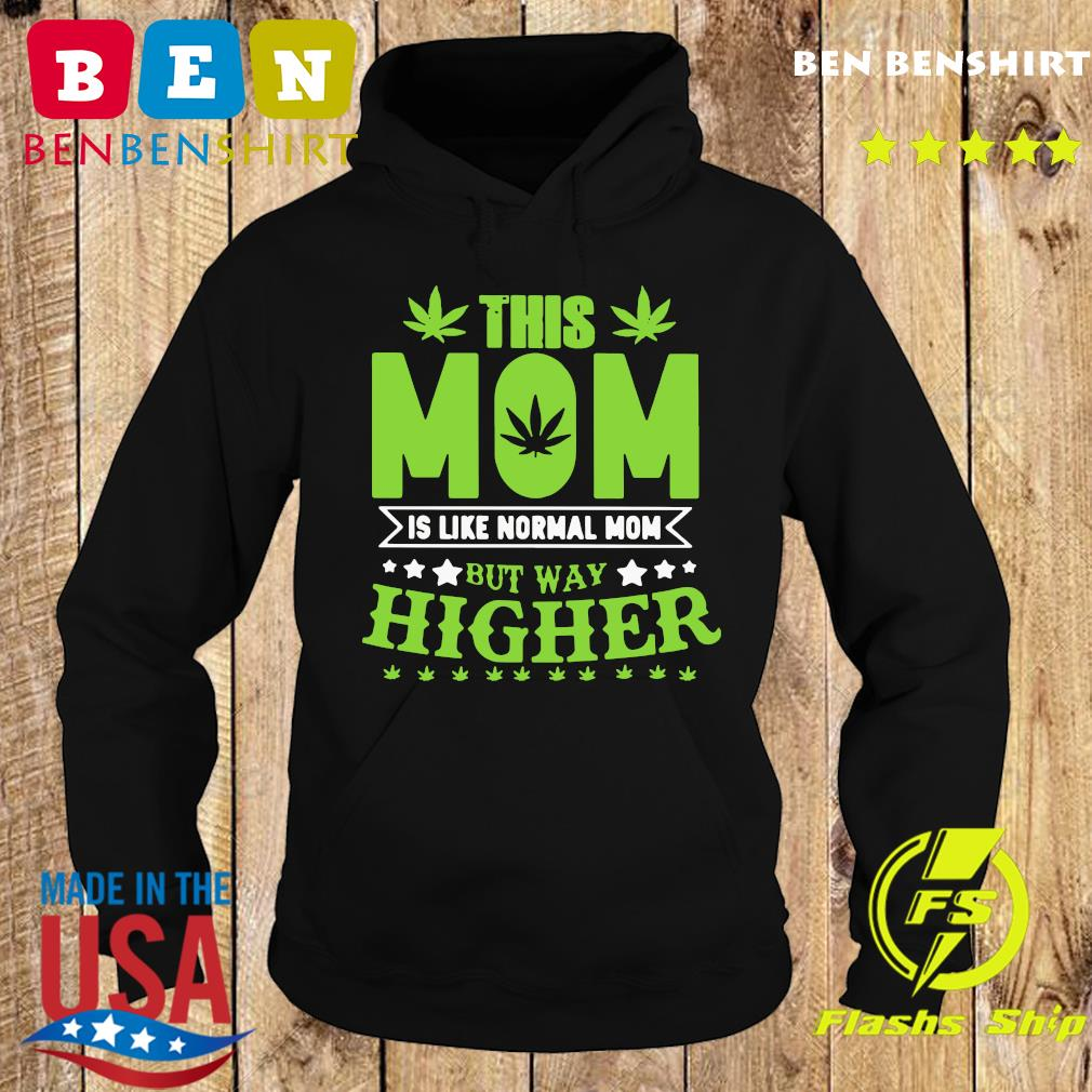 Thí Mom Í Like Normal Mom But Way Higher Shirt Hoodie