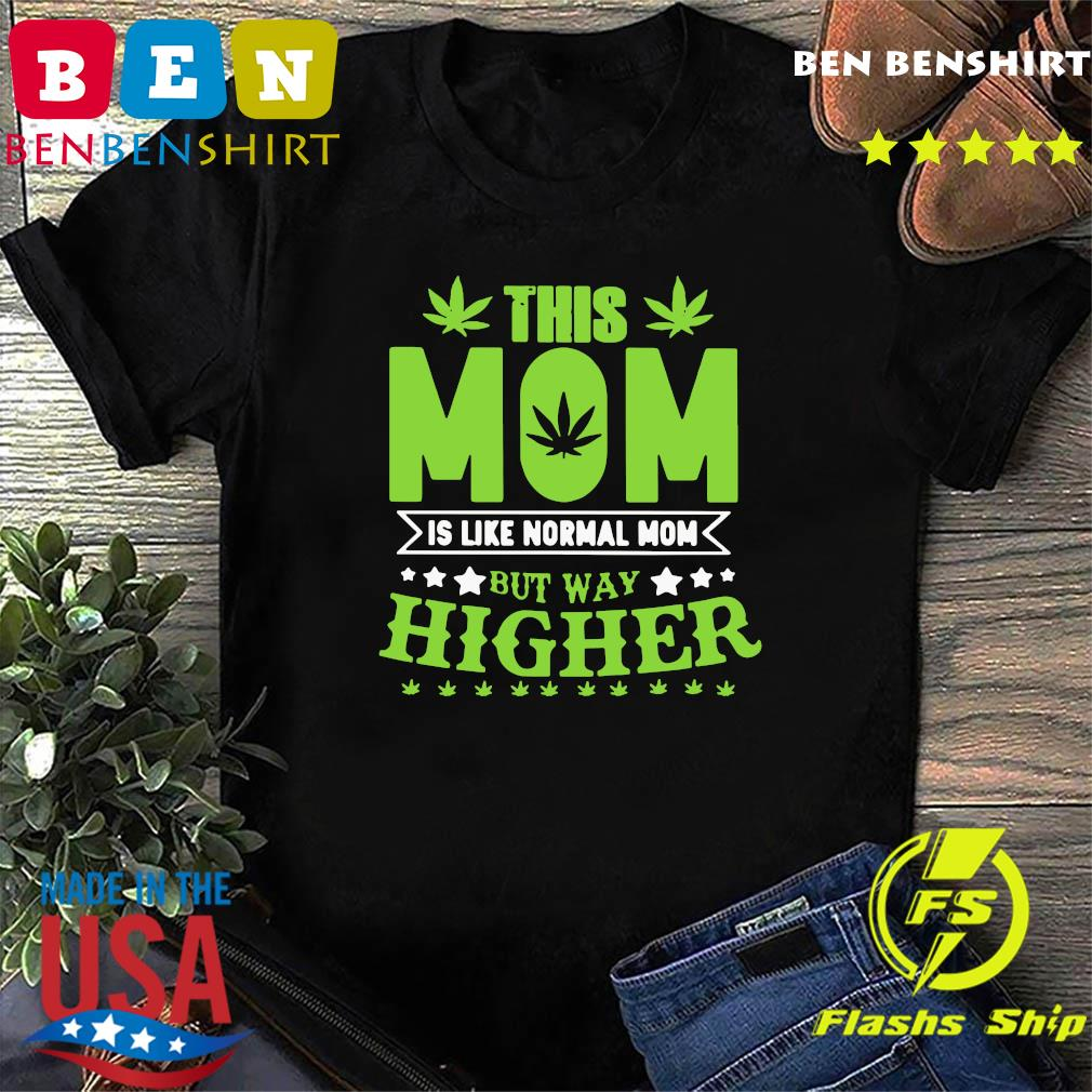 Thí Mom Í Like Normal Mom But Way Higher Shirt