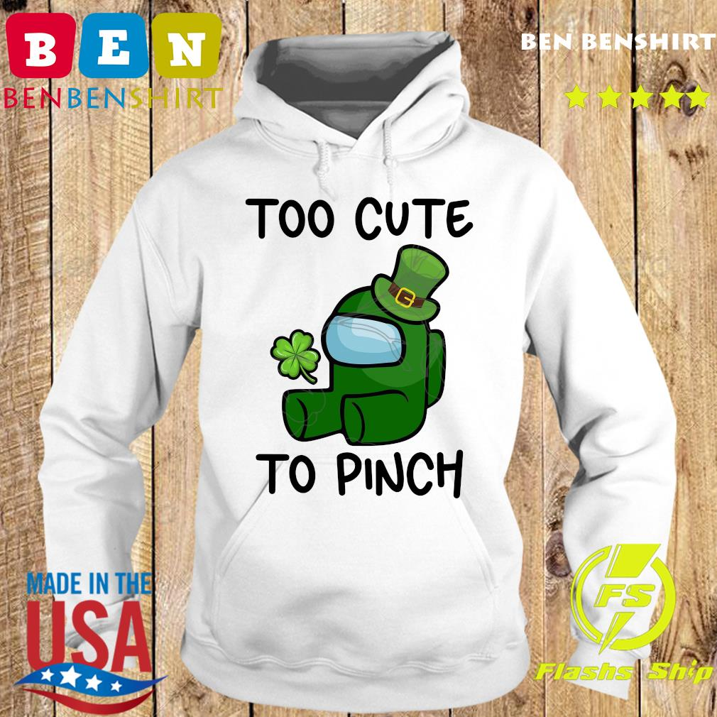 Too Cute To Pinch Among Us St Patrick's Day Shirt Hoodie