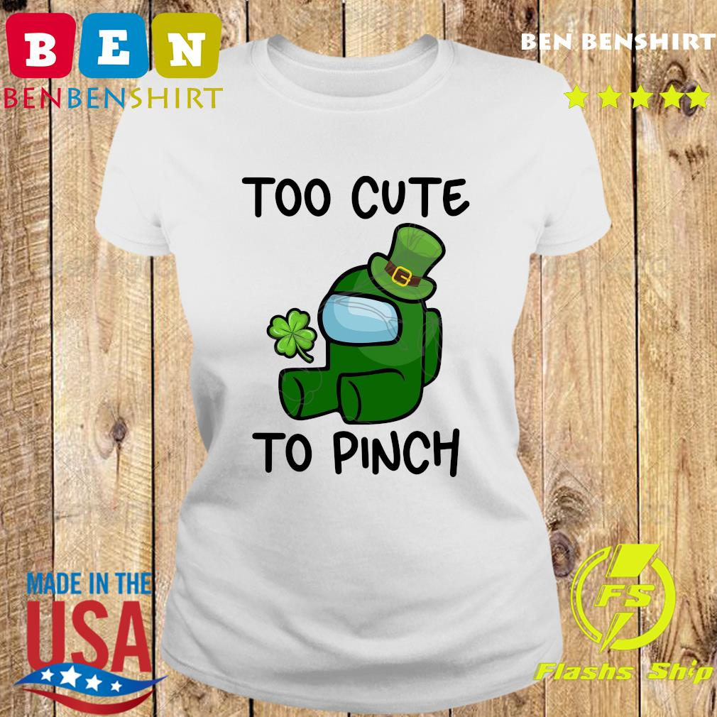 Too Cute To Pinch Among Us St Patrick's Day Shirt Ladies tee