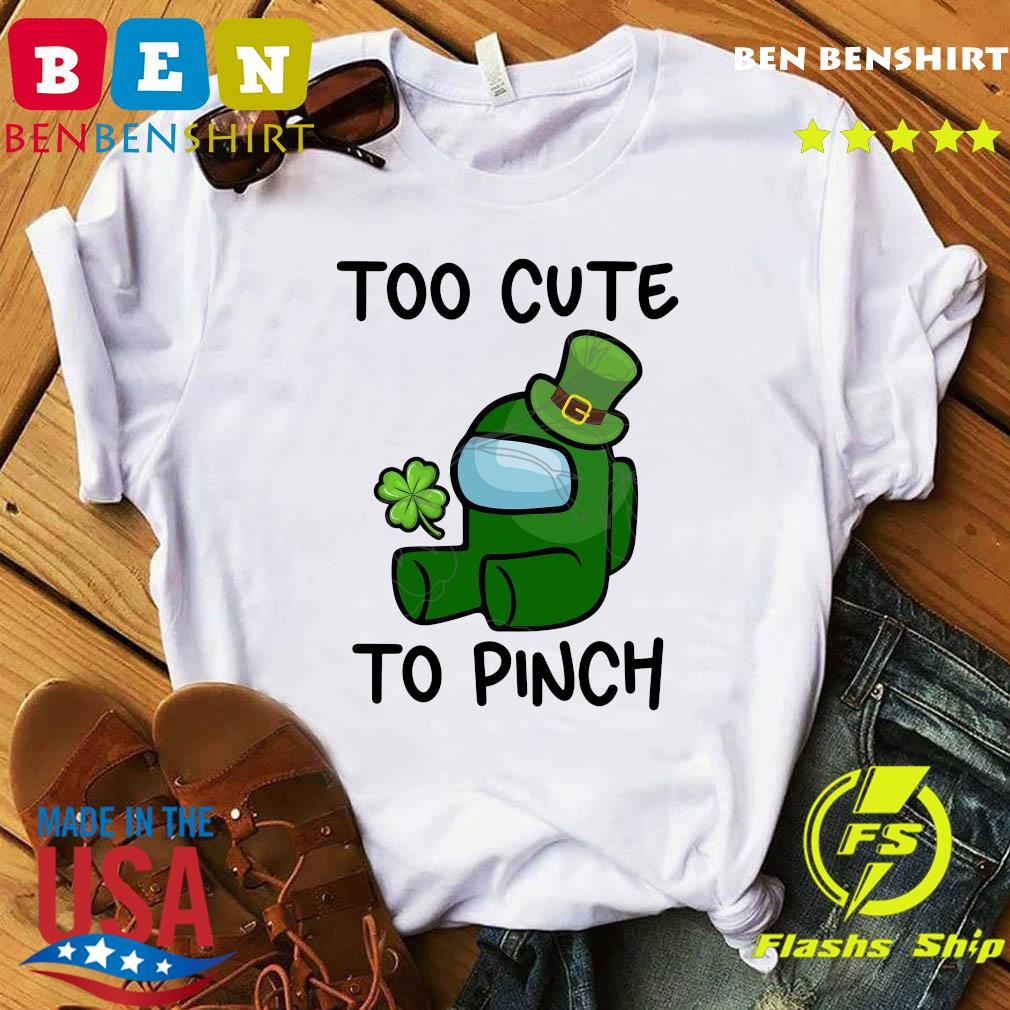 Too Cute To Pinch Among Us St Patrick's Day Shirt