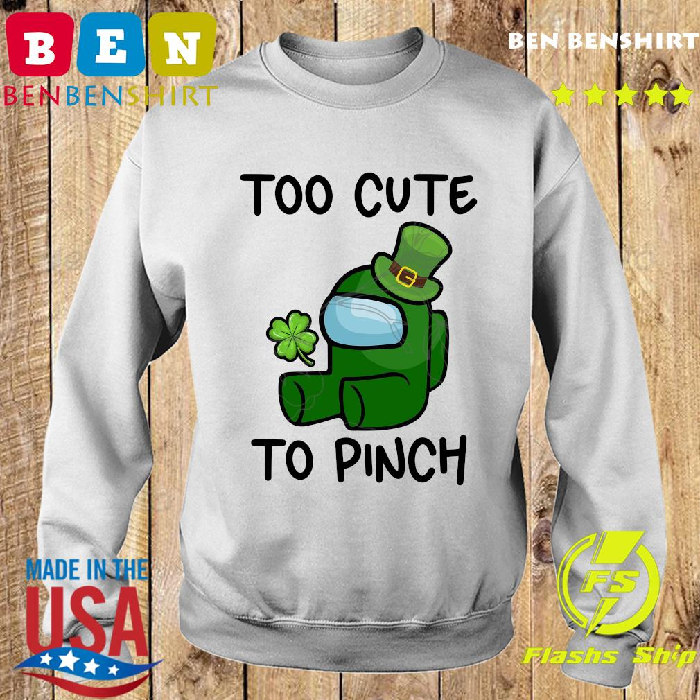 Too Cute To Pinch Among Us St Patrick's Day Shirt Sweater