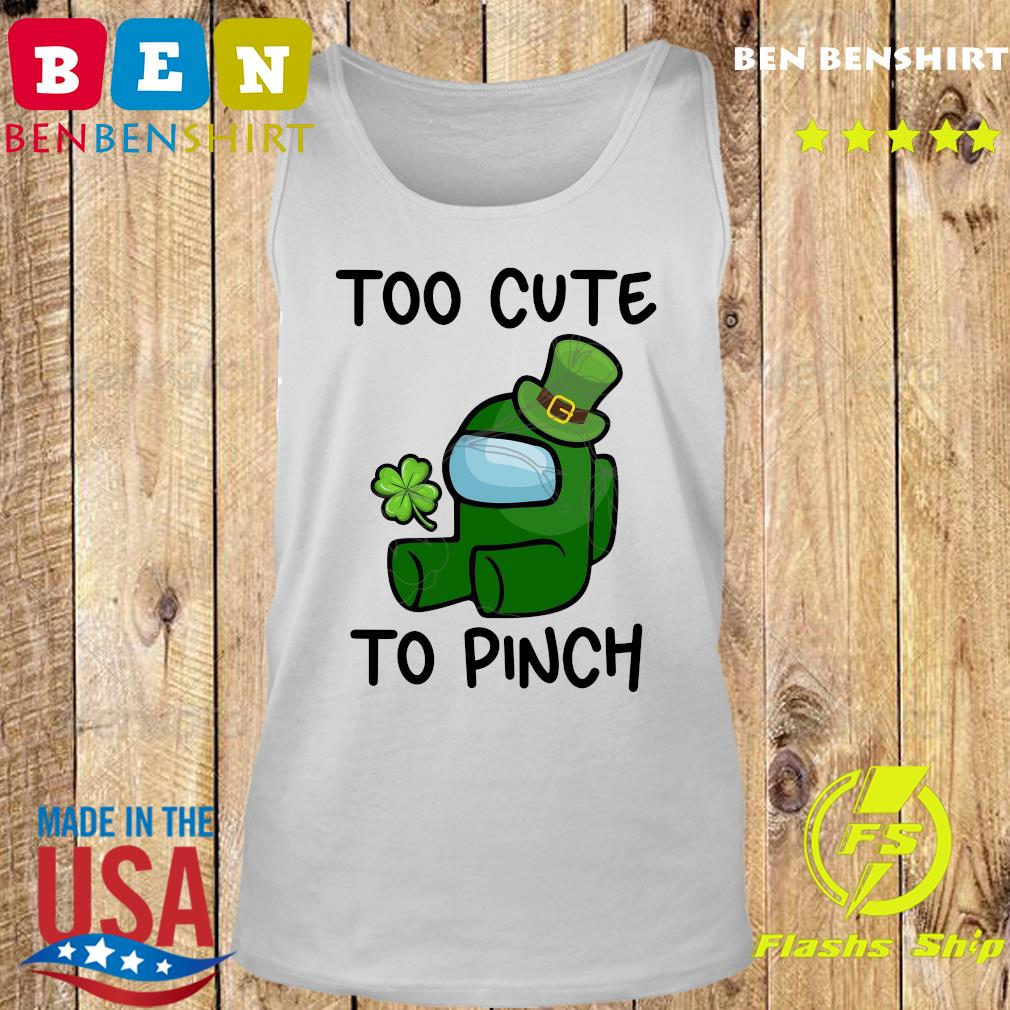 Too Cute To Pinch Among Us St Patrick's Day Shirt Tank top