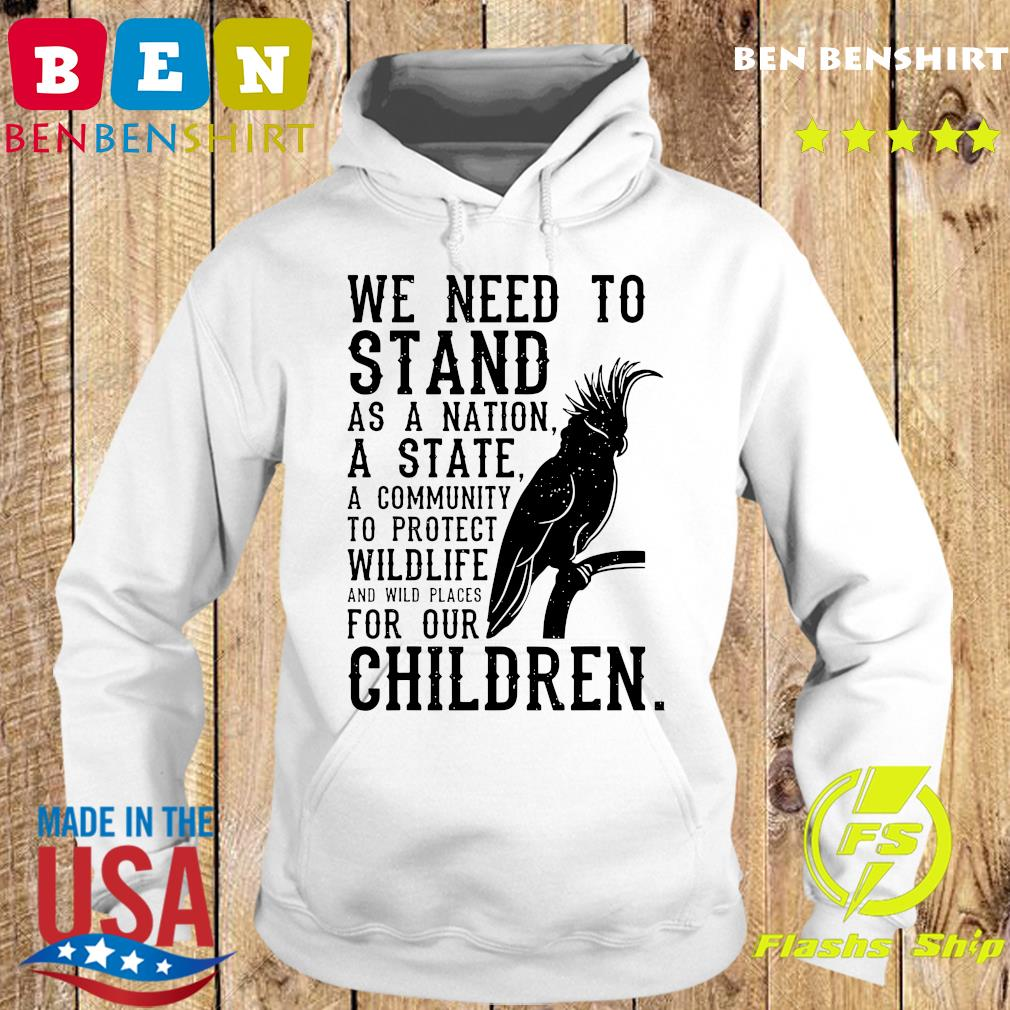 We Need To Stand As A Nation A State A Community To Protect Wildlife Shirt Hoodie