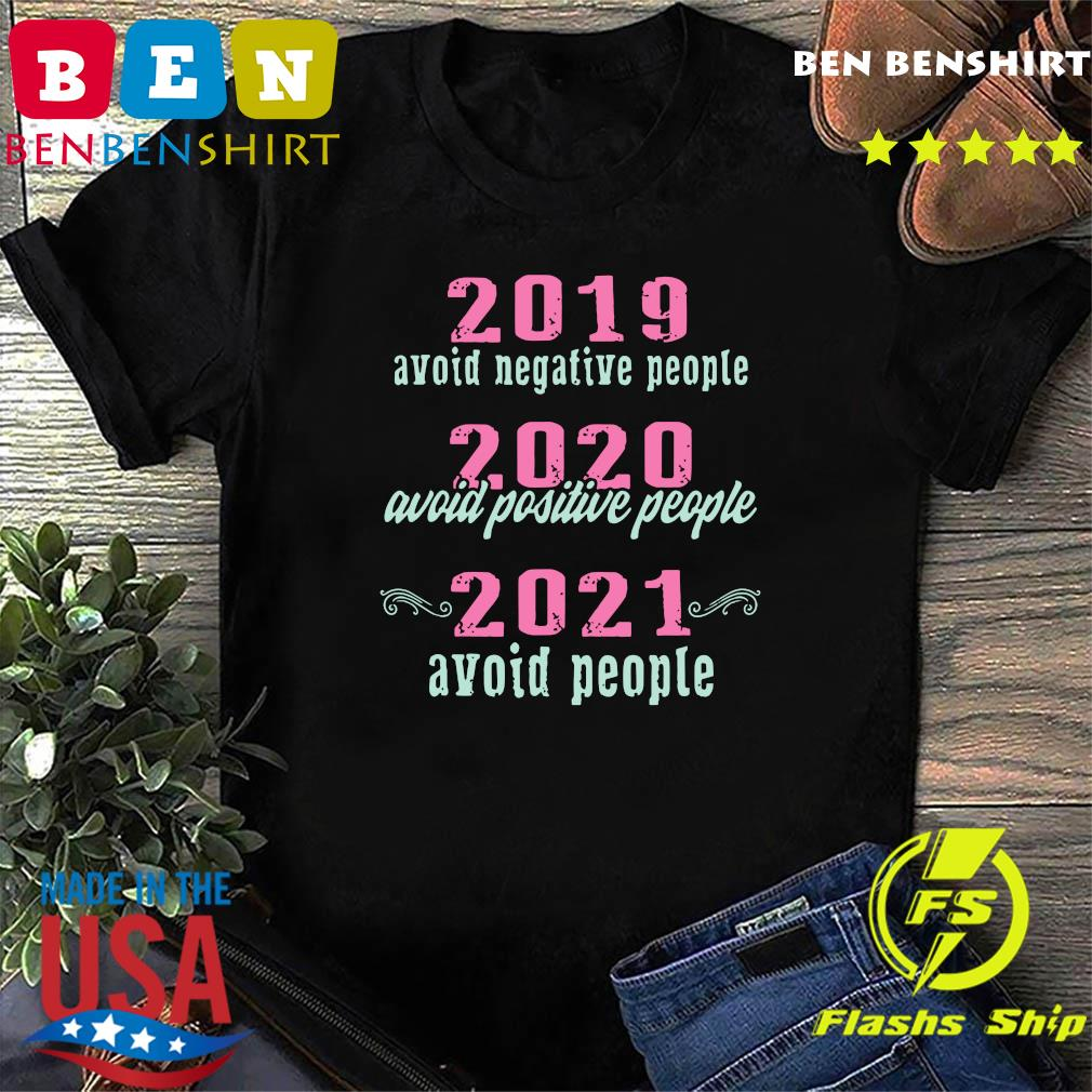 2019 Avoid Negative People 2020 Avoid Positive People 2021 Avoid People Shirt