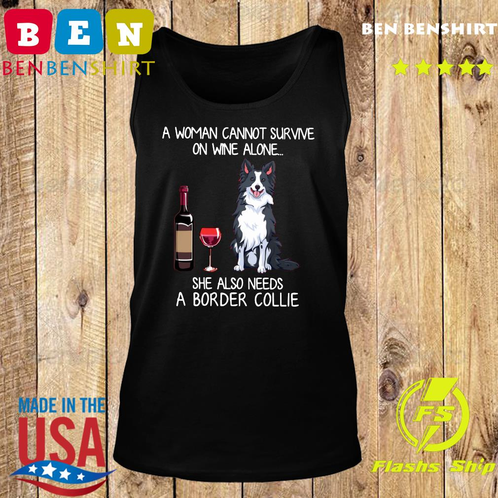 Official A Woman Cannot Survive On Wine Alone She Also Needs A Border Collie Shirt Tank top