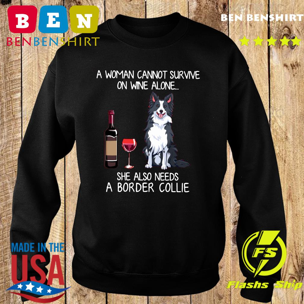Official A Woman Cannot Survive On Wine Alone She Also Needs A Border Collie Shirt Sweater