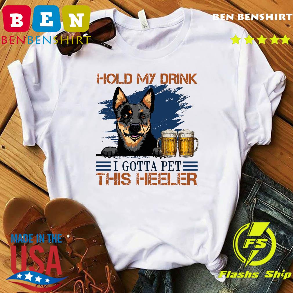 Australian Cattle Dog Hold My Drink Beer I Gotta Pet This Heeler Dog Shirt