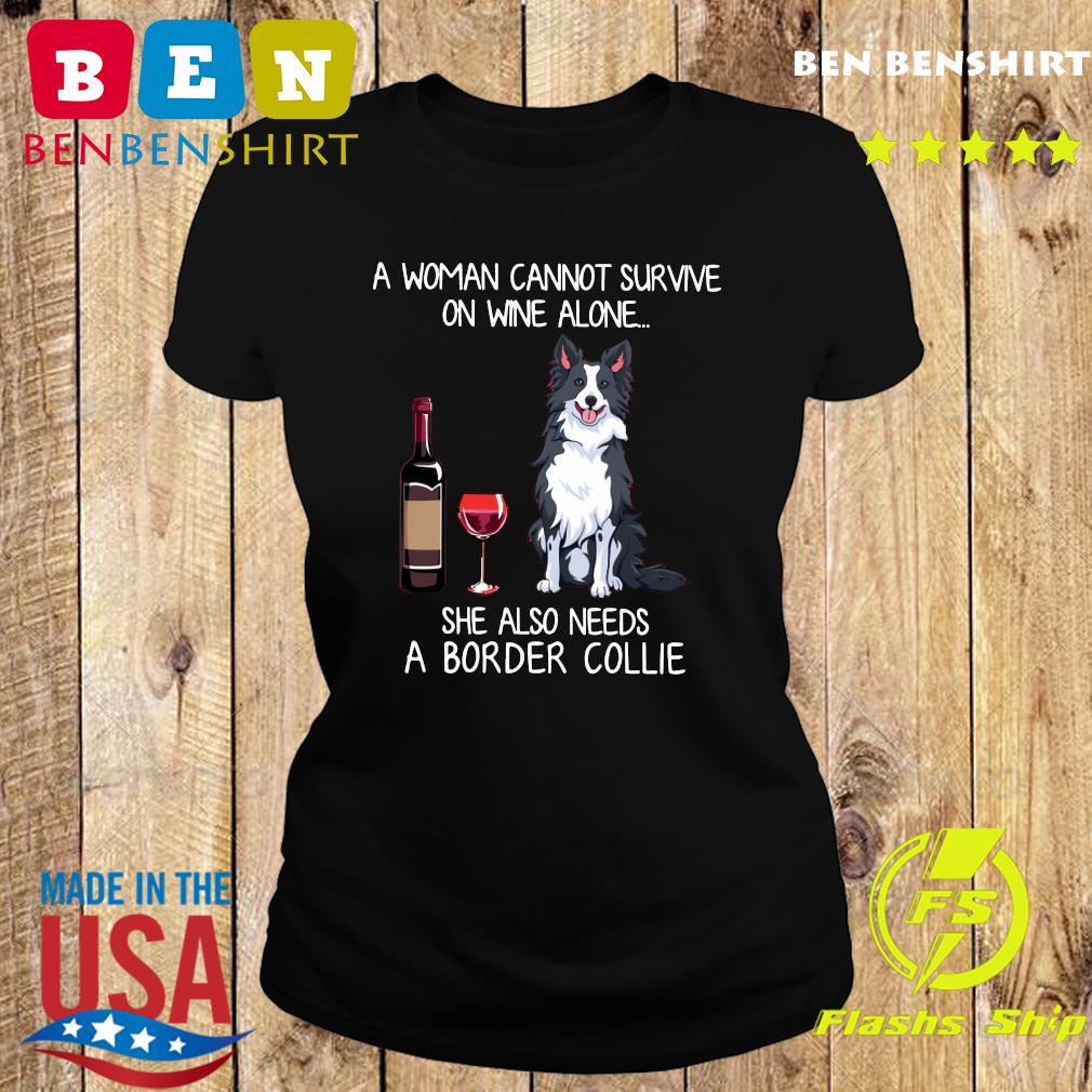 Official A Woman Cannot Survive On Wine Alone She Also Needs A Border Collie Shirt Ladies tee