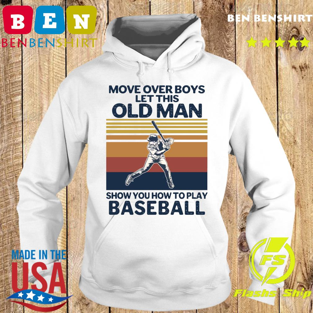 Move Over Boys Let This Old Man Show You How To Play Baseball Vintage Retro T-s Hoodie
