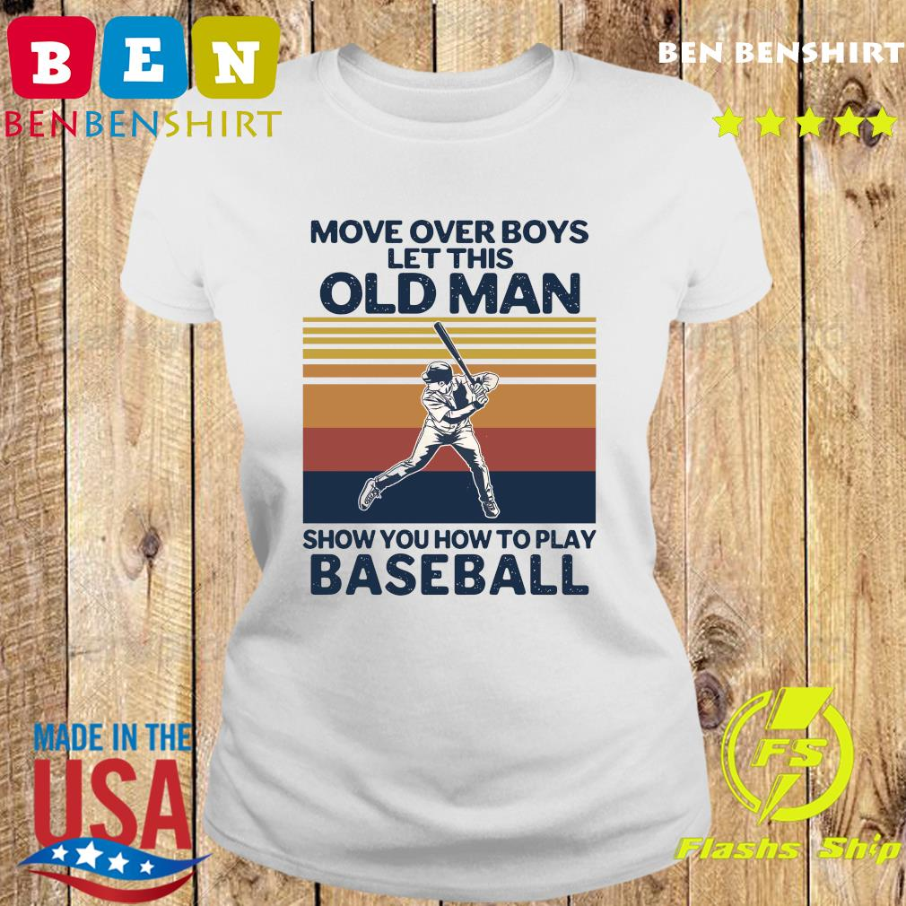 Move Over Boys Let This Old Man Show You How To Play Baseball Vintage Retro T-s Ladies tee