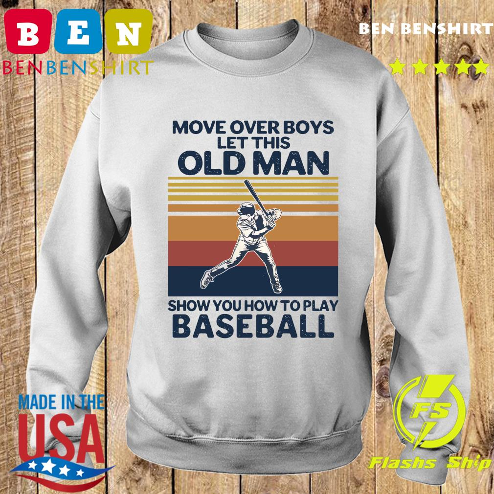 Move Over Boys Let This Old Man Show You How To Play Baseball Vintage Retro T-s Sweater