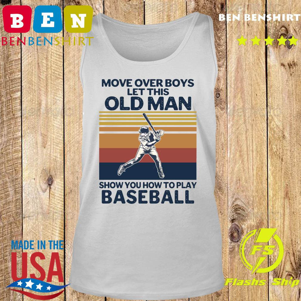 Move Over Boys Let This Old Man Show You How To Play Baseball Vintage Retro T-s Tank top