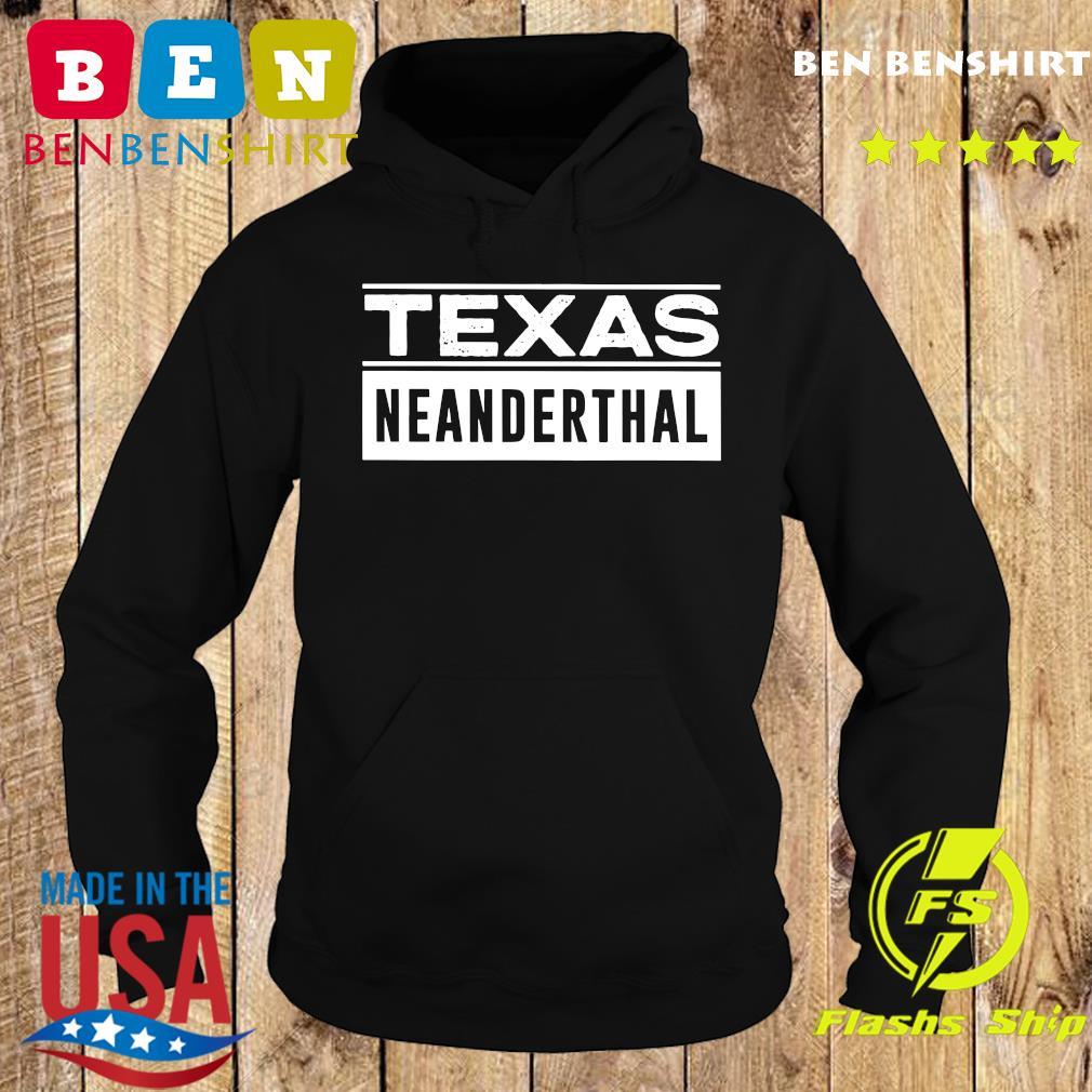Official 2021 Texas Neanderthal Thinking Proud Neanderthal Shirt Hoodie