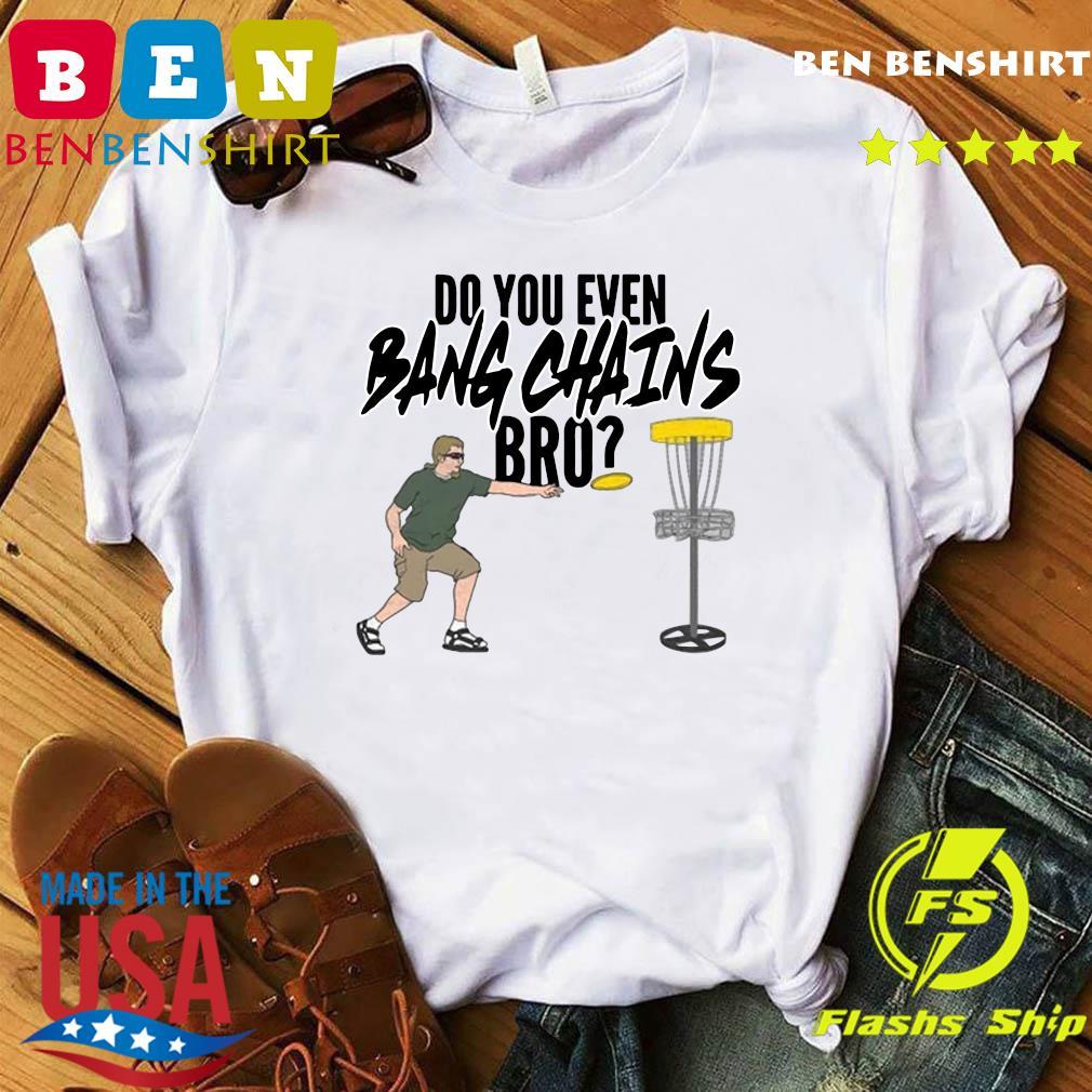 Official Do You Even Bang Chains Bro Tee Shirt