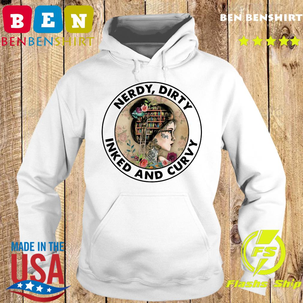 Official Nerdy Dirty Inked And Curvy Shirt Hoodie