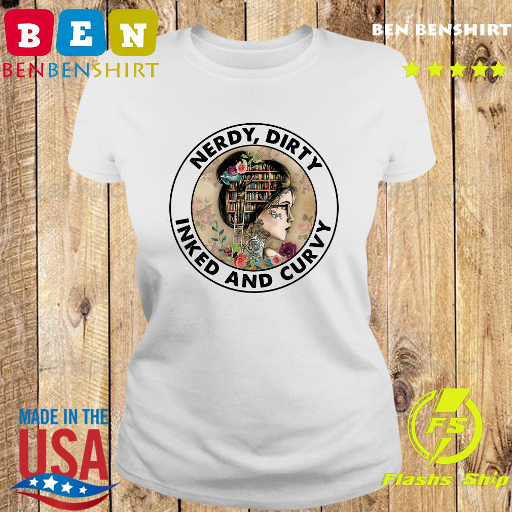 Official Nerdy Dirty Inked And Curvy Shirt Ladies tee