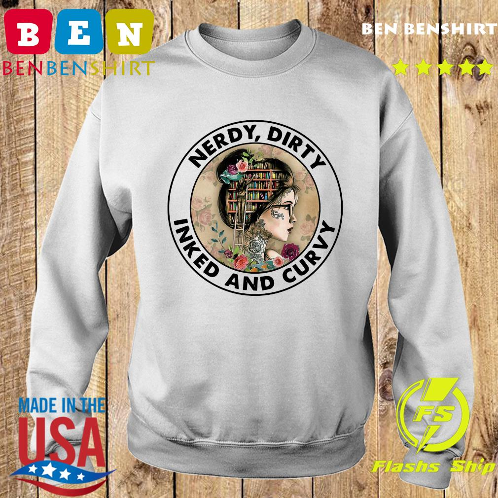 Official Nerdy Dirty Inked And Curvy Shirt Sweater