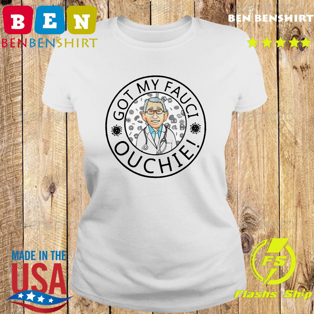 Official The Got My Fauci Ouchie Shirt Ladies tee