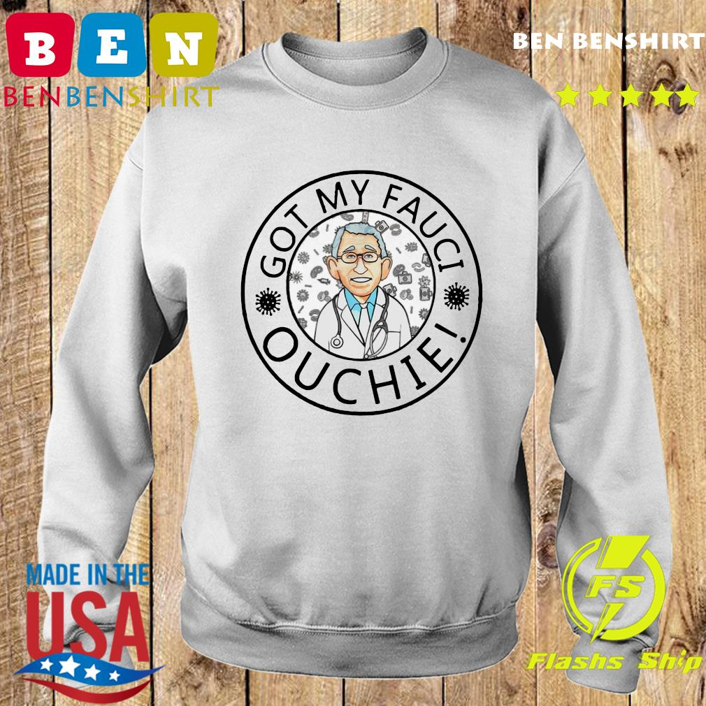 Official The Got My Fauci Ouchie Shirt Sweater