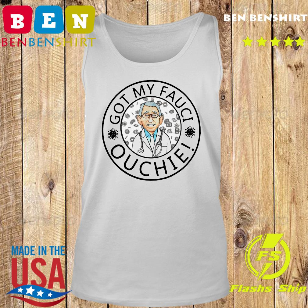 Official The Got My Fauci Ouchie Shirt Tank top