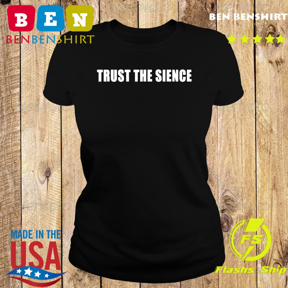 Trust The Science Shirt Ladies tee