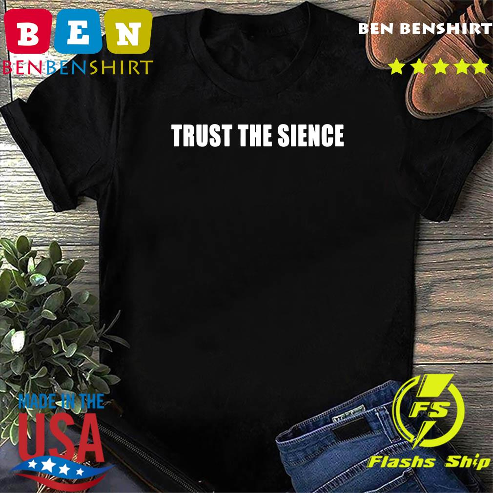 Trust The Science Shirt