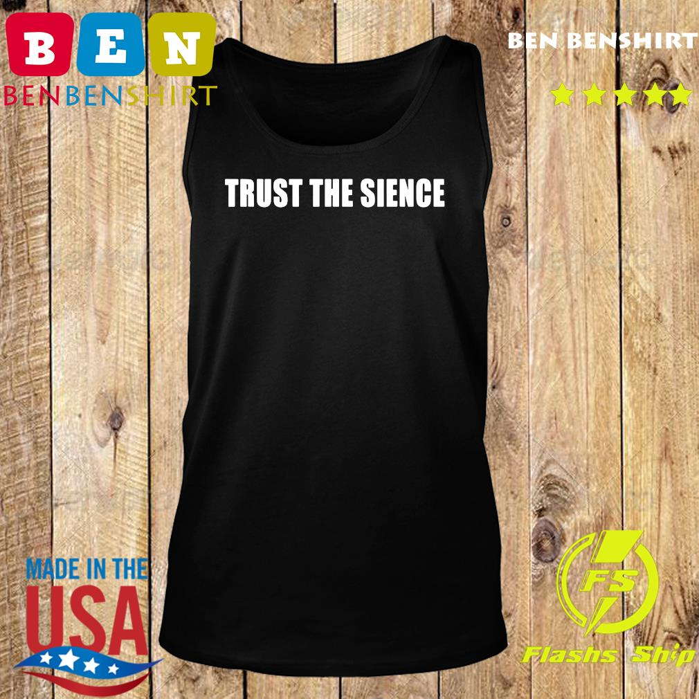 Trust The Science Shirt Tank top