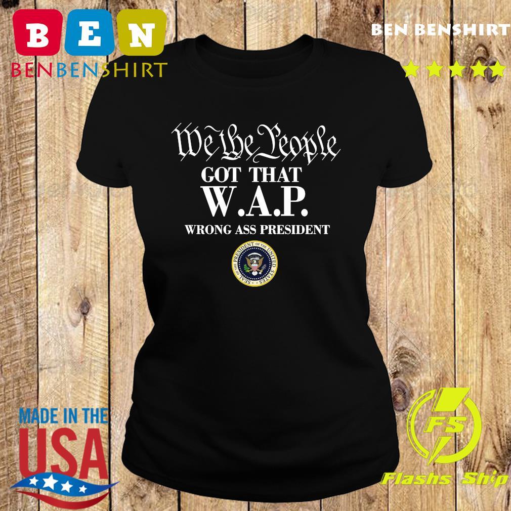 We The People Got That Wap Wrong Ass President Shirt Ladies tee