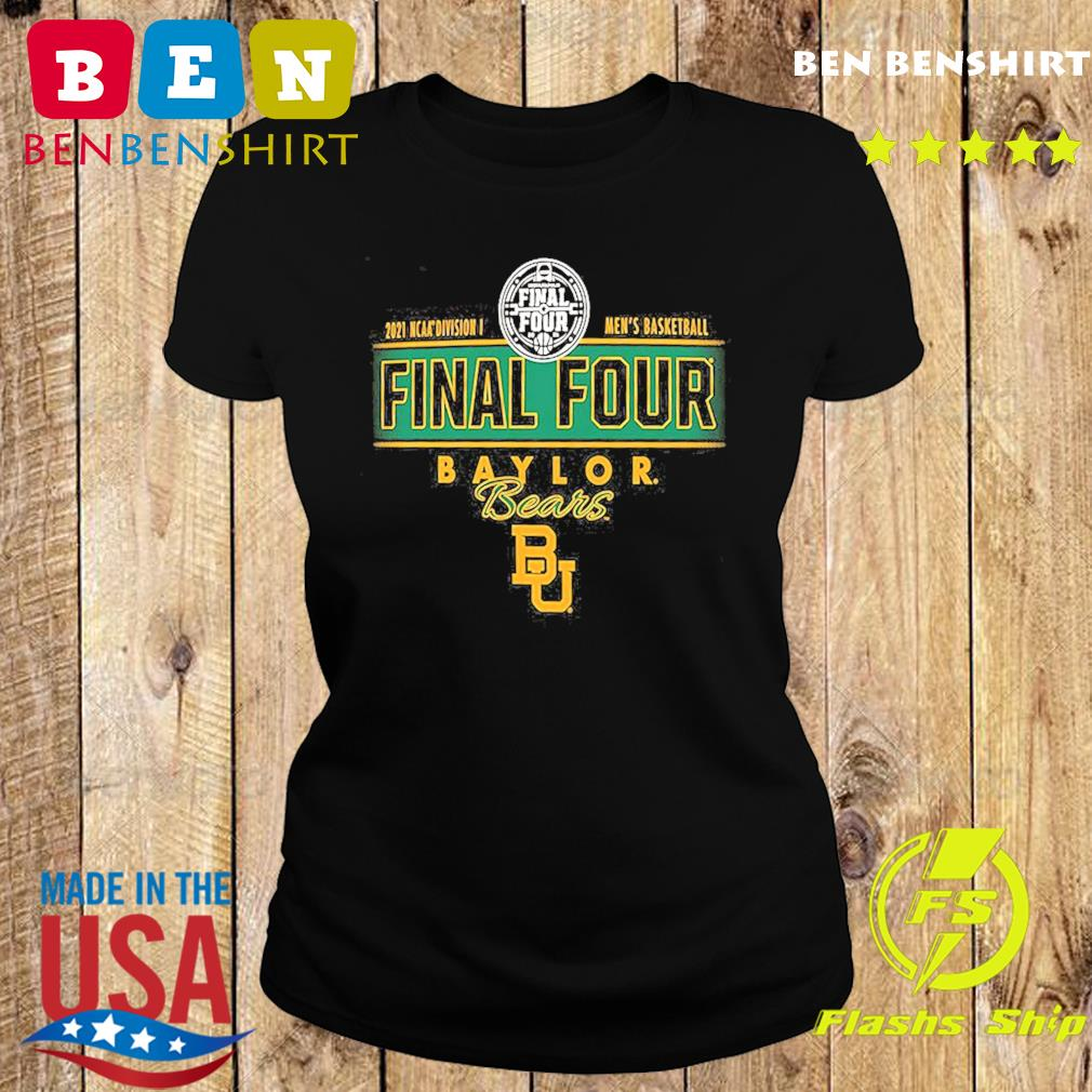 2021 NCAA Divisions Men's Basketball Final Four Baylor Bears BU s Ladies tee