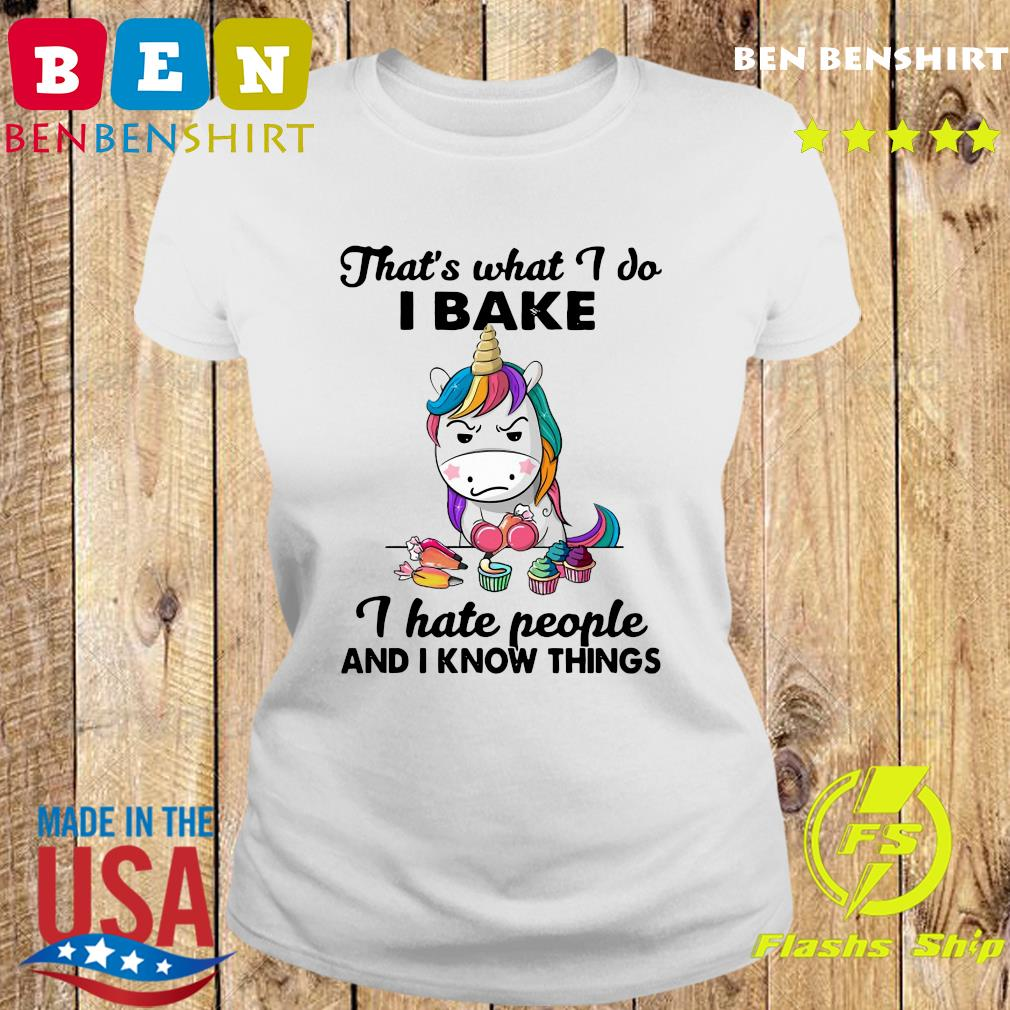 Official Unicorn That's What I Do I Bake I Hate People And I Know Things Shirt Ladies tee