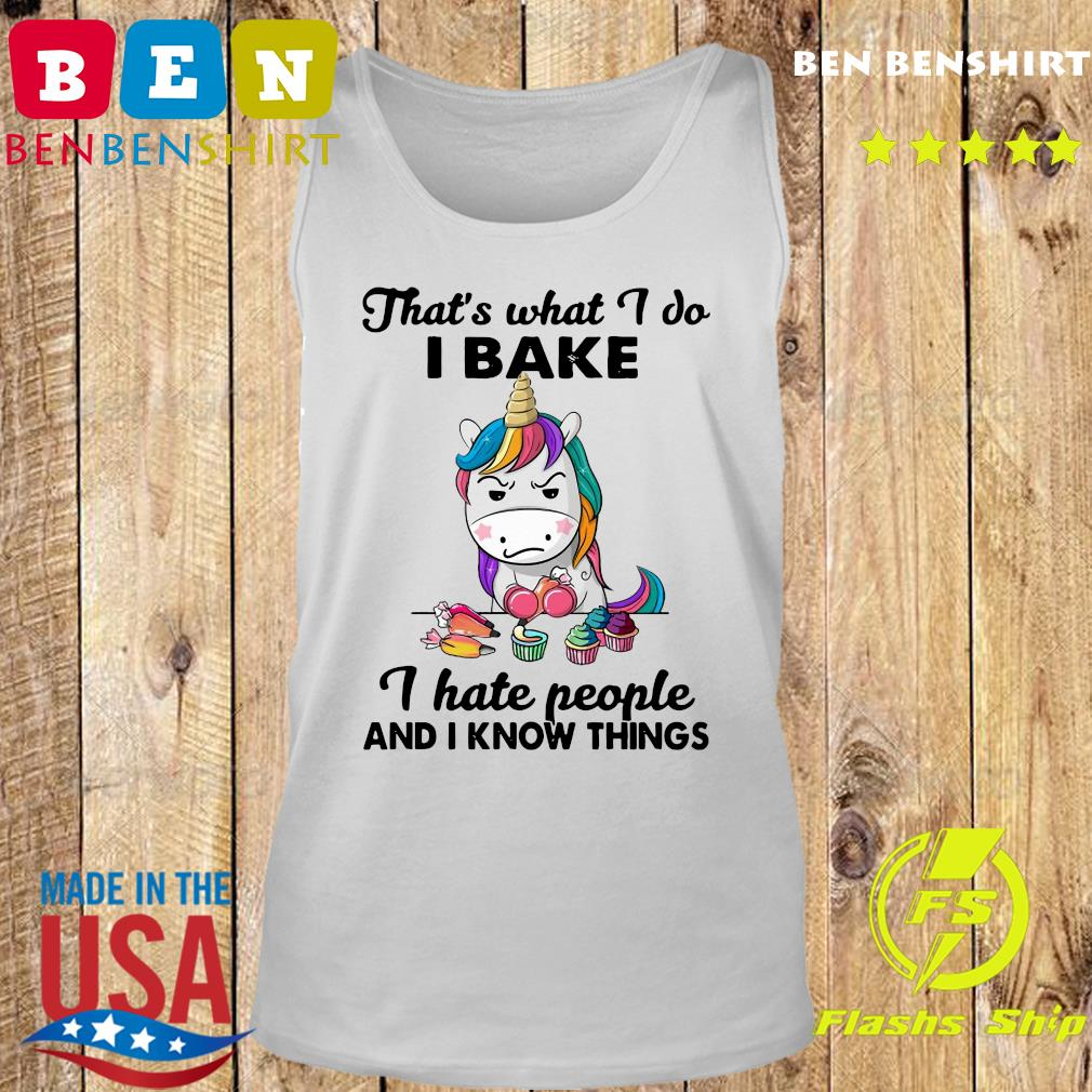 Official Unicorn That's What I Do I Bake I Hate People And I Know Things Shirt Tank top
