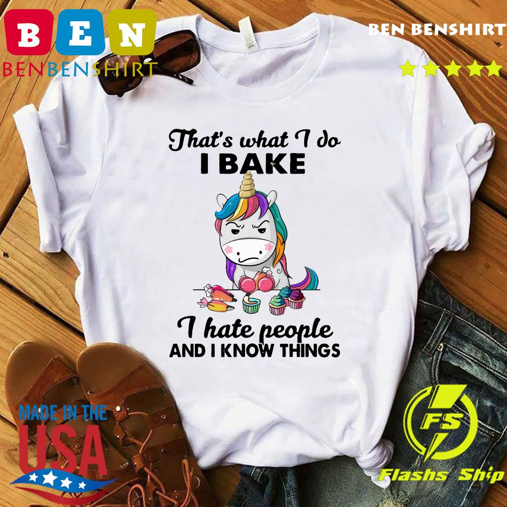 Official Unicorn That's What I Do I Bake I Hate People And I Know Things Shirt