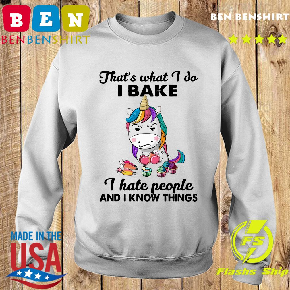 Official Unicorn That's What I Do I Bake I Hate People And I Know Things Shirt Sweater
