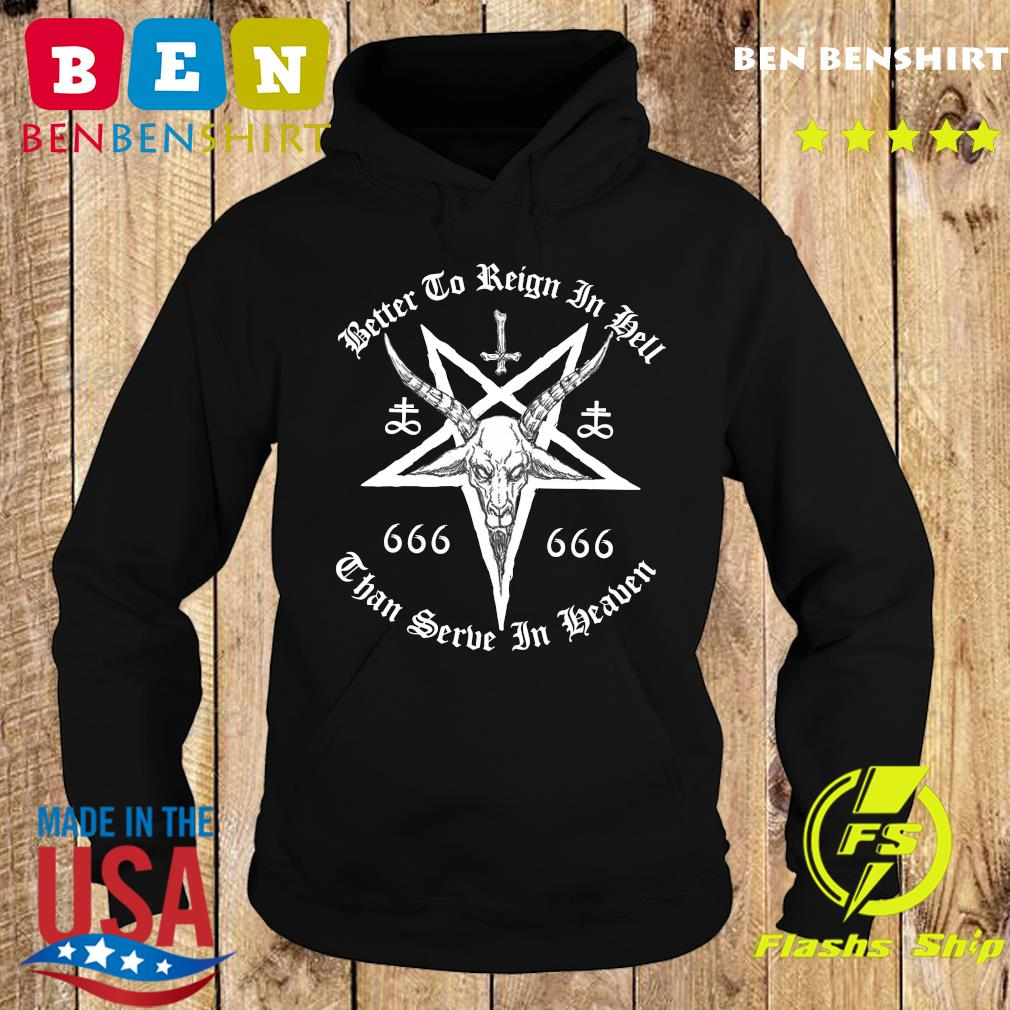 Dead Better To Reign In Hell Than To Serve In Heaven Shirt Hoodie